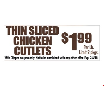 $1.99 thin sliced chicken cutlets