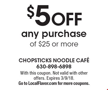 $5 off any purchase of $25 or more. With this coupon. Not valid with other offers. Expires 3/9/18. Go to LocalFlavor.com for more coupons.
