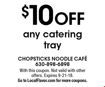 $10 OFF any catering tray. With this coupon. Not valid with other offers. Expires 9-21-18. Go to LocalFlavor.com for more coupons.