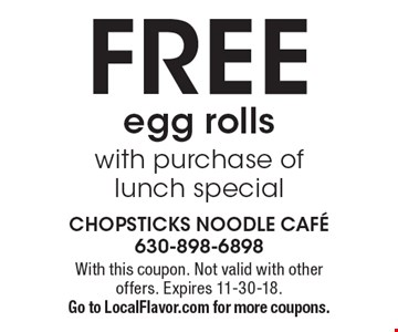 FREE egg rolls with purchase of lunch special. With this coupon. Not valid with other offers. Expires 11-30-18. Go to LocalFlavor.com for more coupons.