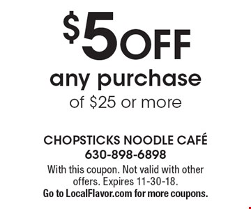 $5 OFF any purchase of $25 or more. With this coupon. Not valid with other offers. Expires 11-30-18. Go to LocalFlavor.com for more coupons.