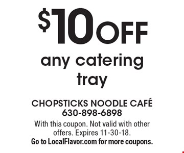 $10 OFF any catering tray. With this coupon. Not valid with other offers. Expires 11-30-18. Go to LocalFlavor.com for more coupons.