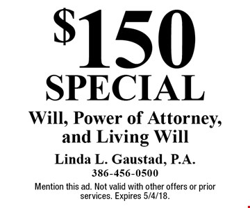 $150 special Will, Power of Attorney, and Living Will. Mention this ad. Not valid with other offers or prior services. Expires 5/4/18.