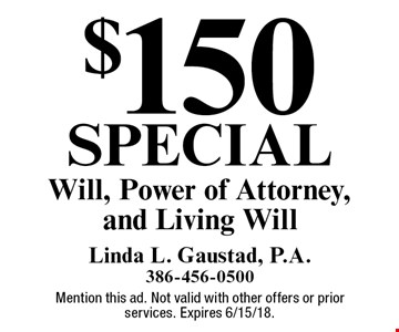 $150 special Will, Power of Attorney, and Living Will. Mention this ad. Not valid with other offers or prior services. Expires 6/15/18.