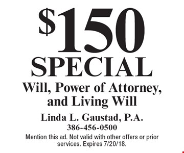 $150 special Will, Power of Attorney, and Living Will. Mention this ad. Not valid with other offers or prior services. Expires 7/20/18.