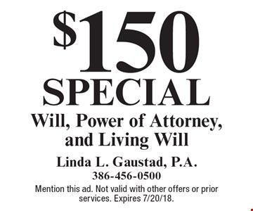 $150 special: Will, Power of Attorney, and Living Will. Mention this ad. Not valid with other offers or prior services. Expires 7/20/18.