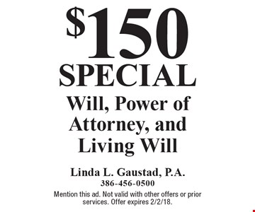 Special. $150 Will, Power of Attorney, and Living Will. Mention this ad. Not valid with other offers or prior services. Offer expires 2/2/18.