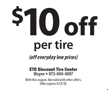 $10 off per tire (off everyday low prices). With this coupon. Not valid with other offers. Offer expires 4/15/18.