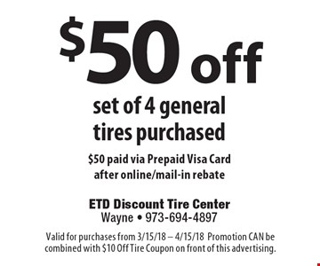$50 off set of 4 general tires purchased. $50 paid via Prepaid Visa Card after online/mail-in rebate. Valid for purchases from 3/15/18 - 4/15/18. Promotion CAN be combined with $10 Off Tire Coupon on front of this advertising.