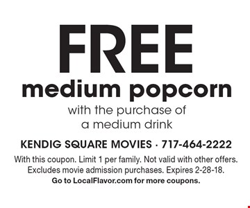Free medium popcorn with the purchase of a medium drink. With this coupon. Limit 1 per family. Not valid with other offers. Excludes movie admission purchases. Expires 2-28-18. Go to LocalFlavor.com for more coupons.