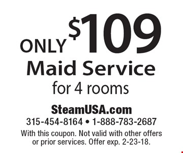 Only $109 Maid Service for 4 rooms. With this coupon. Not valid with other offers or prior services. Offer exp. 2-23-18.