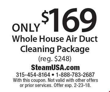 Only $169 Whole House Air Duct Cleaning Package (reg. $248). With this coupon. Not valid with other offers or prior services. Offer exp. 2-23-18.