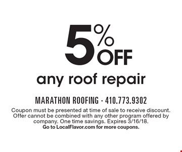 5% OFF any roof repair. Coupon must be presented at time of sale to receive discount. Offer cannot be combined with any other program offered by company. One time savings. Expires 3/16/18. Go to LocalFlavor.com for more coupons.