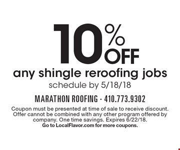 10% OFF any shingle reroofing jobs schedule by 5/18/18. Coupon must be presented at time of sale to receive discount. Offer cannot be combined with any other program offered by company. One time savings. Expires 6/22/18.Go to LocalFlavor.com for more coupons.