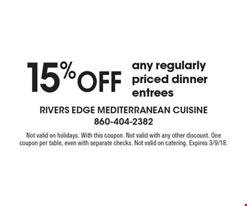 15% off any regularly priced dinner entree. Not valid on holidays. With this coupon. Not valid with any other discount. One coupon per table, even with separate checks. Not valid on catering. Expires 3/9/18.