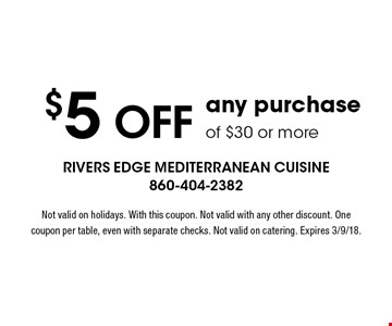 $5 off any purchase of $30 or more. Not valid on holidays. With this coupon. Not valid with any other discount. One coupon per table, even with separate checks. Not valid on catering. Expires 3/9/18.