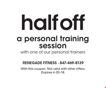 Half off a personal training session with one of our personal trainers. With this coupon. Not valid with other offers. Expires 4-20-18.