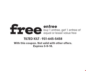 Free entree. Buy 1 entree, get 1 entree of equal or lesser value free. With this coupon. Not valid with other offers. Expires 3-9-18.