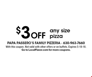 $3 Off any size pizza. With this coupon. Not valid with other offers or on buffets. Expires 5-18-18. Go to LocalFlavor.com for more coupons.