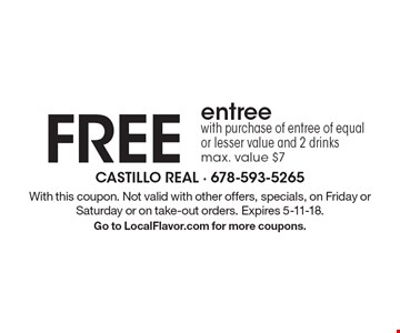 FREE entree with purchase of entree of equal or lesser value and 2 drinks, max. value $7. With this coupon. Not valid with other offers, specials, on Friday or Saturday or on take-out orders. Expires 5-11-18. Go to LocalFlavor.com for more coupons.
