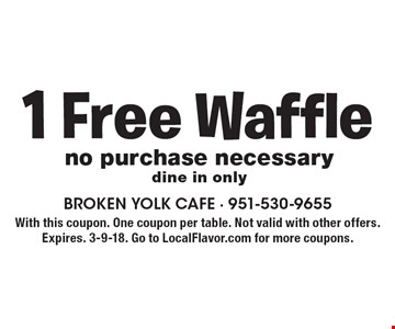 1 Free Waffle. No purchase necessary. Dine in only. With this coupon. One coupon per table. Not valid with other offers. Expires. 3-9-18. Go to LocalFlavor.com for more coupons.