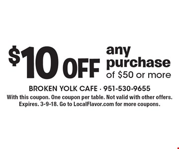 $10 Off any purchase of $50 or more. With this coupon. One coupon per table. Not valid with other offers. Expires. 3-9-18. Go to LocalFlavor.com for more coupons.