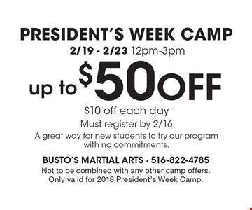 President's week camp 2/19 - 2/23 12pm-3pm, up to $50OFF, $10 off each day. Must register by 2/16A great way for new students to try our program with no commitments. Not to be redeemed with other offers.