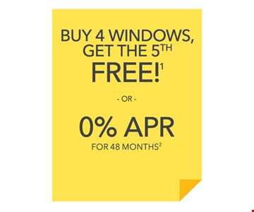 Buy 4 windows get the 5th Free or 0% APR for 48 months