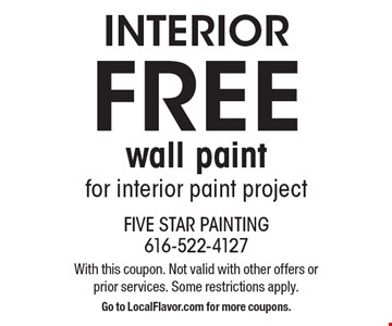 Interior FREE wall paint for interior paint project. With this coupon. Not valid with other offers or prior services. Some restrictions apply. Go to LocalFlavor.com for more coupons.