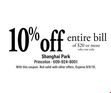 10%off entire bill of $20 or more take-out only. With this coupon. Not valid with other offers. Expires 9/8/18.