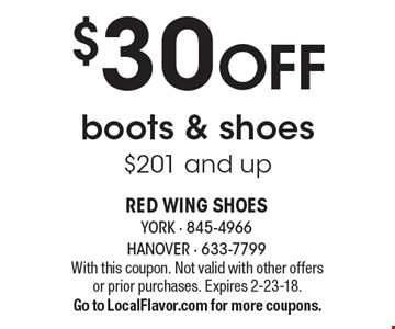 $30 Off boots & shoes. $201 and up. With this coupon. Not valid with other offers or prior purchases. Expires 2-23-18. Go to LocalFlavor.com for more coupons.