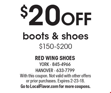 $20 Off boots & shoes. $150-$200. With this coupon. Not valid with other offers or prior purchases. Expires 2-23-18. Go to LocalFlavor.com for more coupons.