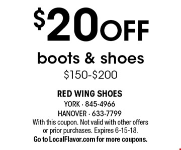 $20 OFF boots & shoes $150-$200. With this coupon. Not valid with other offers or prior purchases. Expires 6-15-18. Go to LocalFlavor.com for more coupons.