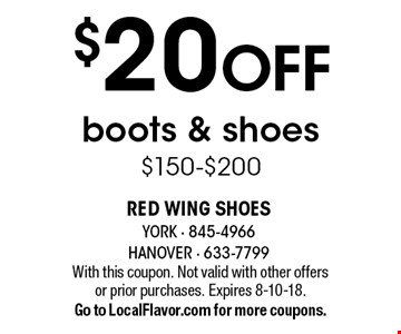 $20 OFF boots & shoes $150-$200. With this coupon. Not valid with other offers or prior purchases. Expires 8-10-18. Go to LocalFlavor.com for more coupons.