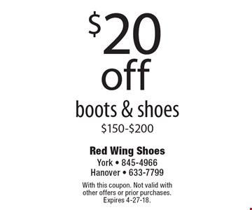 $20 off boots & shoes $150-$200. With this coupon. Not valid with other offers or prior purchases. Expires 4-27-18.