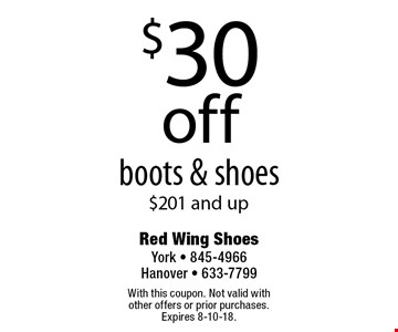 $30 off boots & shoes $201 and up. With this coupon. Not valid with other offers or prior purchases. Expires 8-10-18.
