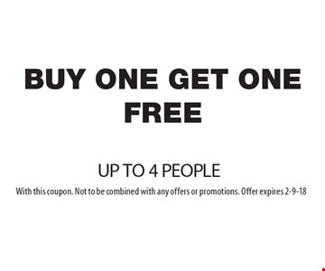 BUY ONE GET ONE FREE UP TO 4 PEOPLE. With this coupon. Not to be combined with any offers or promotions. Offer expires 2-9-18