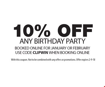 10% OFF ANY BIRTHDAY PARTY BOOKED ONLINE FOR JANUARY OR FEBRUARY. USE CODE CLIP. WIN WHEN BOOKING ONLINE. With this coupon. Not to be combined with any offers or promotions. Offer expires 2-9-18