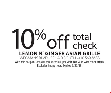 10% off total check. With this coupon. One coupon per table, per visit. Not valid with other offers. Excludes happy hour. Expires 6/22/18.