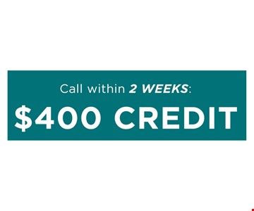 Call Within 2 Weeks $400 Credit