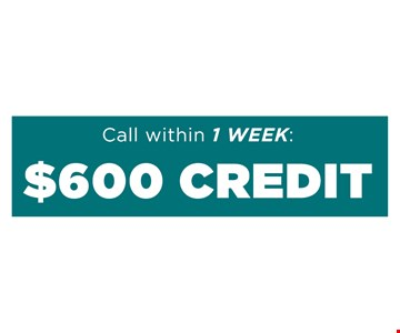 Call Within 1 Week $600 Credit