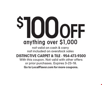 $100 Off anything over $1,000. Not valid on cash & carry not included on overstock sales. With this coupon. Not valid with other offers or prior purchases. Expires 3-23-18. Go to LocalFlavor.com for more coupons.