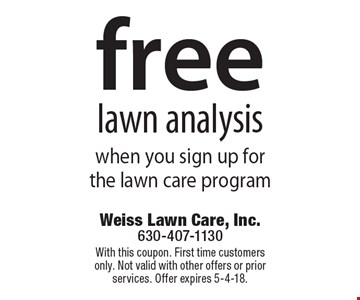 Free lawn analysis when you sign up for the lawn care program. With this coupon. First time customers only. Not valid with other offers or prior services. Offer expires 5-4-18.