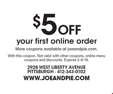 $5 Off your first online order. More coupons available at joeandpie.com. With this coupon. Not valid with other coupons, online menu coupons and discounts. Expires 3-9-18.