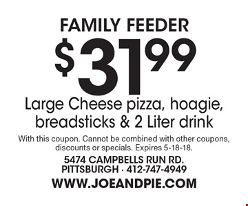 Family Feeder $31.99 Large Cheese pizza, hoagie, breadsticks & 2 Liter drink. With this coupon. Cannot be combined with other coupons, discounts or specials. Expires 5-18-18.