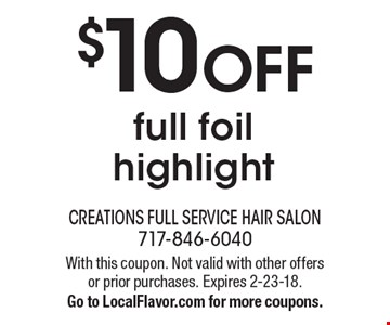 $10 OFF full foil highlight. With this coupon. Not valid with other offers or prior purchases. Expires 2-23-18. Go to LocalFlavor.com for more coupons.