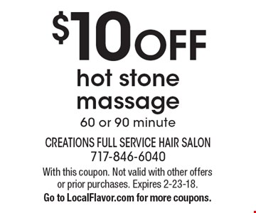 $10 OFF hot stone massage, 60 or 90 minute. With this coupon. Not valid with other offers or prior purchases. Expires 2-23-18. Go to LocalFlavor.com for more coupons.