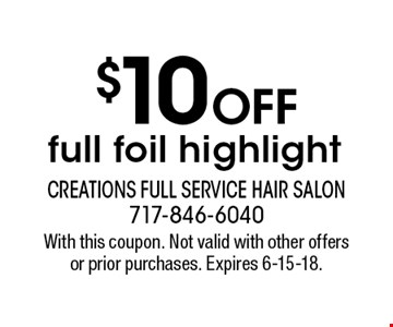 $10 off full foil highlight. With this coupon. Not valid with other offers or prior purchases. Expires 6-15-18.