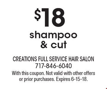 $18 shampoo & cut. With this coupon. Not valid with other offers or prior purchases. Expires 6-15-18.