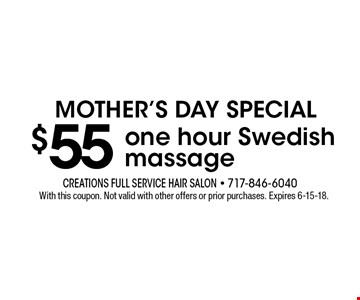 Mother's Day Special. $55 one hour Swedish massage. With this coupon. Not valid with other offers or prior purchases. Expires 6-15-18.